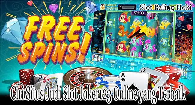 Ciri Situs Judi Slot Joker123 Online yang Terbaik di Indonesia