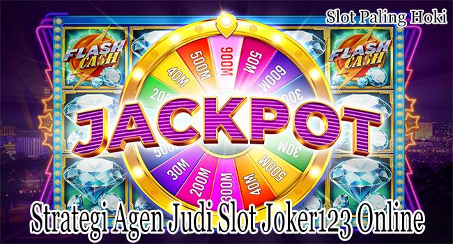 Strategi Agen Judi Slot Joker123 Online Agar Kita Bisa Sukses