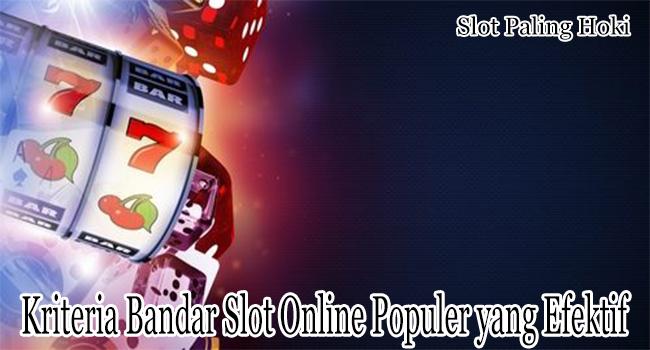 Kriteria Bandar Slot Online Populer yang Terbukti Efektif