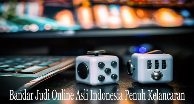 Bandar Judi Online Asli Indonesia Penuh Kelancaran