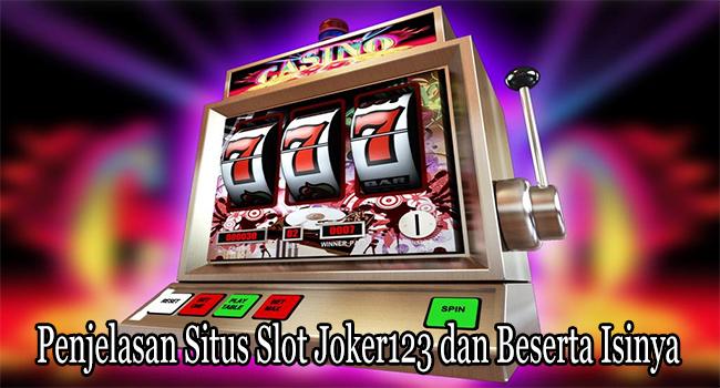Penjelasan Situs Slot Joker123 dan Beserta Isinya