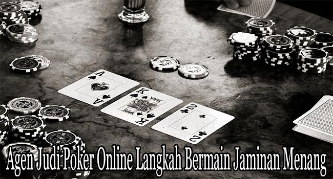 Agen Judi Poker Online Langkah Bermain Penuh Jaminan Menang